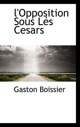 9781103468027: l'Opposition Sous Lés Cesars
