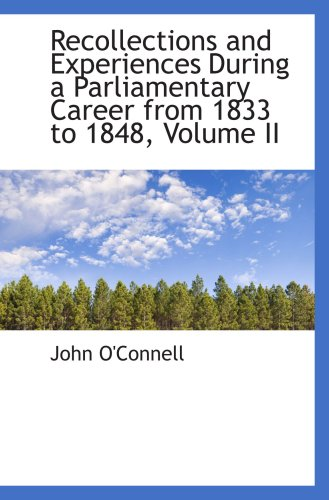 9781103468355: Recollections and Experiences During a Parliamentary Career from 1833 to 1848, Volume II