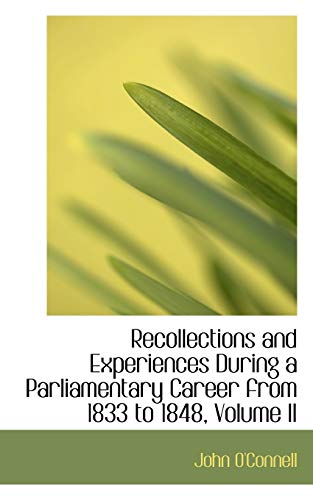 9781103468386: Recollections and Experiences During a Parliamentary Career from 1833 to 1848, Volume II
