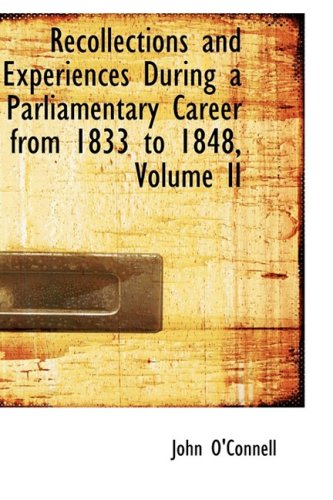 9781103468416: Recollections and Experiences During a Parliamentary Career from 1833 to 1848, Volume II
