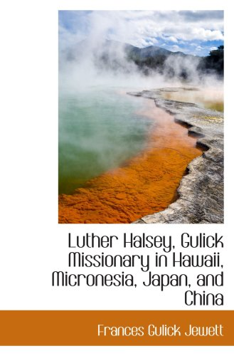 9781103472086: Luther Halsey, Gulick Missionary in Hawaii, Micronesia, Japan, and China