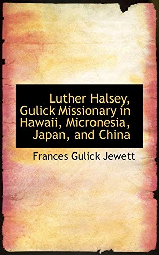 9781103472109: Luther Halsey, Gulick Missionary in Hawaii, Micronesia, Japan, and China