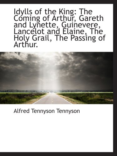 9781103477272: Idylls of the King: The Coming of Arthur, Gareth and Lynette, Guinevere, Lancelot and Elaine, The Ho