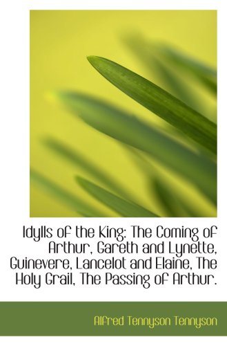 9781103477302: Idylls of the King: The Coming of Arthur, Gareth and Lynette, Guinevere, Lancelot and Elaine, The Ho