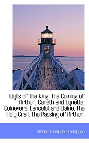 9781103477333: Idylls of the King: The Coming of Arthur, Gareth and Lynette, Guinevere, Lancelot and Elaine, The Ho