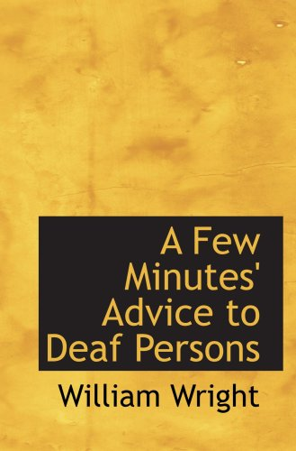 A Few Minutes' Advice to Deaf Persons (9781103479443) by William Wright