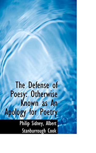 The Defense of Poesy: Otherwise Known as An Apology for Poetry: Sidney, Philip