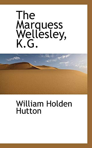 The Marquess Wellesley, K.G. (Paperback): William Holden Hutton