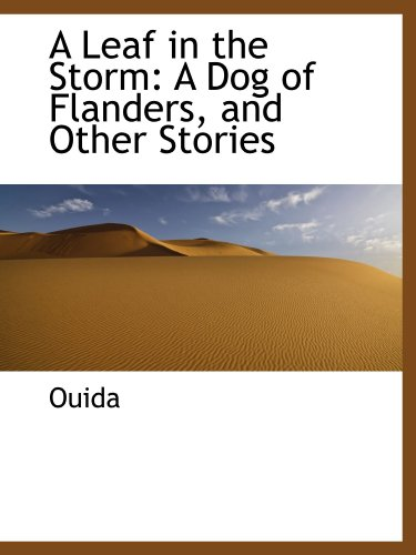 9781103489503: A Leaf in the Storm: A Dog of Flanders, and Other Stories