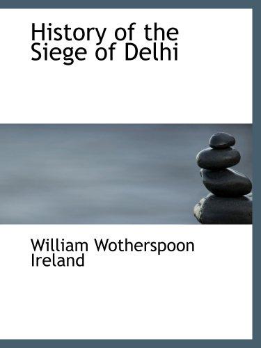 9781103490424: History of the Siege of Delhi