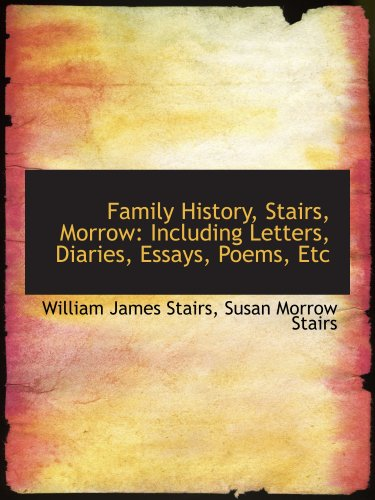 9781103500840: Family History, Stairs, Morrow: Including Letters, Diaries, Essays, Poems, Etc