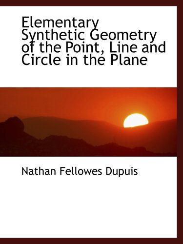 9781103501496: Elementary Synthetic Geometry of the Point, Line and Circle in the Plane