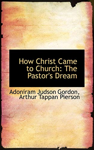 9781103517466: How Christ Came to Church: The Pastor's Dream
