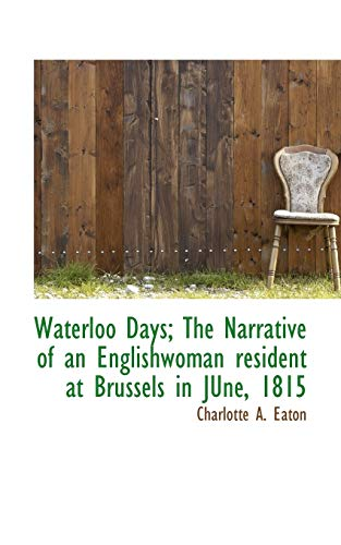 9781103518166: Waterloo Days: The Narrative of an Englishwoman resident at Brussels in June, 1815