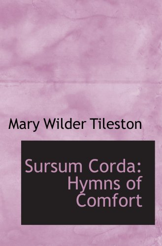 Sursum Corda: Hymns of Comfort (1103518224) by Mary Wilder Tileston