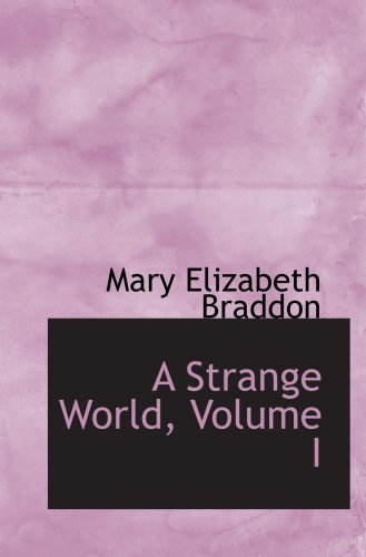 A Strange World, Volume I (9781103519910) by Mary Elizabeth Braddon