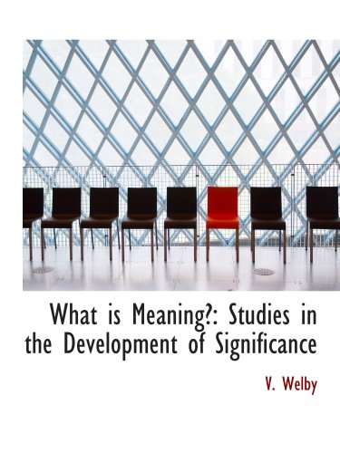 9781103526581: What is Meaning?: Studies in the Development of Significance