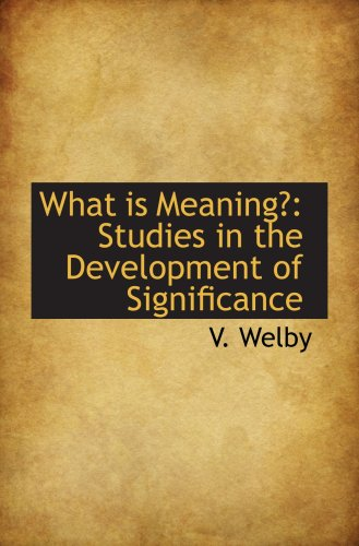 9781103526611: What is Meaning?: Studies in the Development of Significance