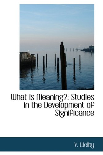 9781103526659: What Is Meaning?: Studies in the Development of Significance