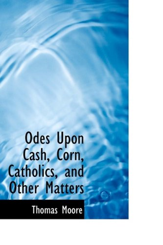 9781103530076: Odes Upon Cash, Corn, Catholics, and Other Matters