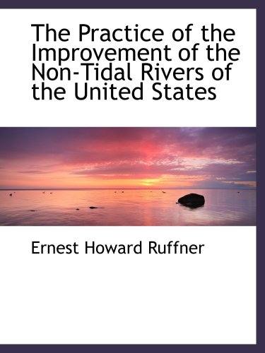 9781103530397: The Practice of the Improvement of the Non-Tidal Rivers of the United States