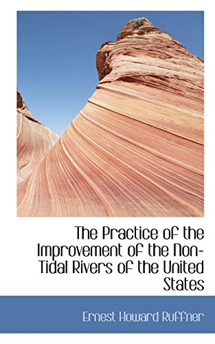 9781103530458: The Practice of the Improvement of the Non-Tidal Rivers of the United States