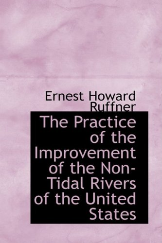 9781103530489: The Practice of the Improvement of the Non-Tidal Rivers of the United States