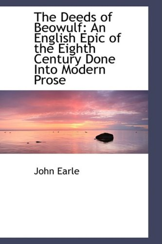 The Deeds of Beowulf: An English Epic: Earle, John