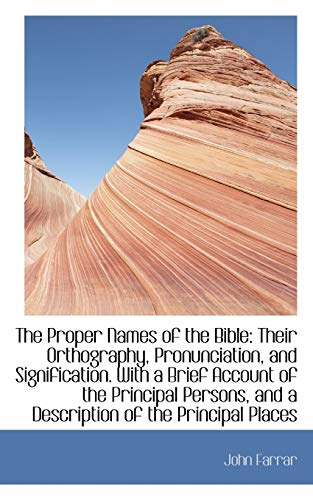 The Proper Names of the Bible: Their Orthography, Pronunciation, and Signification: John Farrar