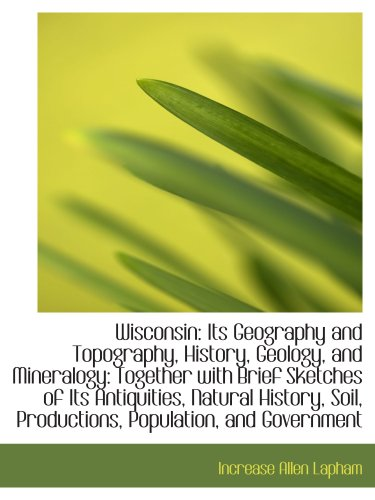 9781103533824: Wisconsin: Its Geography and Topography, History, Geology, and Mineralogy: Together with Brief Sketc
