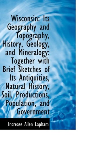 9781103533916: Wisconsin: Its Geography and Topography, History, Geology, and Mineralogy: Together with Brief Sketc