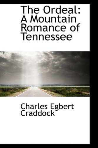 9781103549344: The Ordeal: A Mountain Romance of Tennessee
