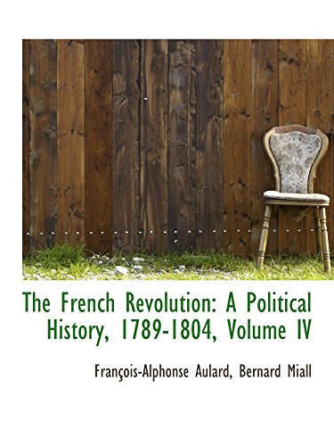 9781103550296: The French Revolution: A Political History, 1789-1804, Volume IV