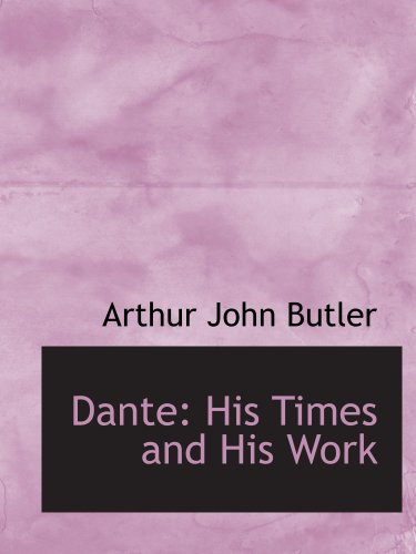 9781103552122: Dante: His Times and His Work