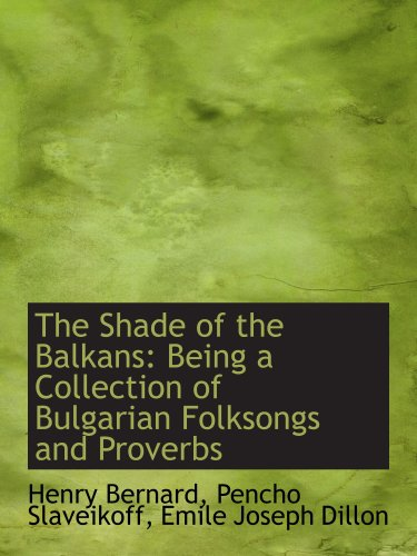 9781103553761: The Shade of the Balkans: Being a Collection of Bulgarian Folksongs and Proverbs