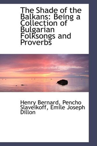 9781103553853: The Shade of the Balkans: Being a Collection of Bulgarian Folksongs and Proverbs