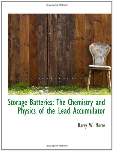 9781103555390: Storage Batteries: The Chemistry and Physics of the Lead Accumulator