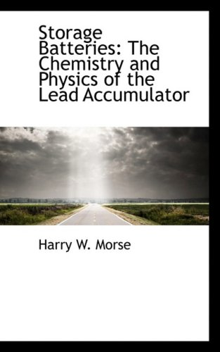 9781103555451: Storage Batteries: The Chemistry and Physics of the Lead Accumulator