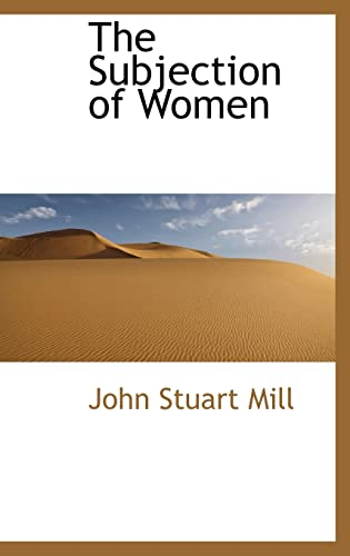 The Subjection of Women: Mill, John Stuart