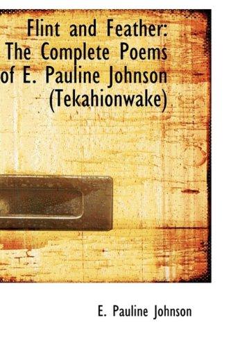 9781103559077: Flint and Feather: The Complete Poems of E. Pauline Johnson (Tekahionwake)
