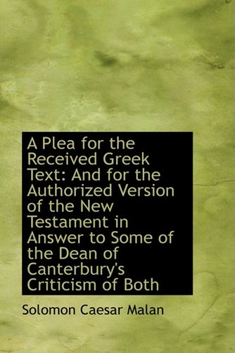 9781103559442: A Plea for the Received Greek Text: And for the Authorized Version of the New Testament in Answer to