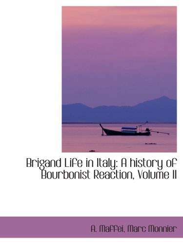 Brigand Life in Italy: A history of Bourbonist Reaction, Volume II: Maffei, Marc Monnier, A.
