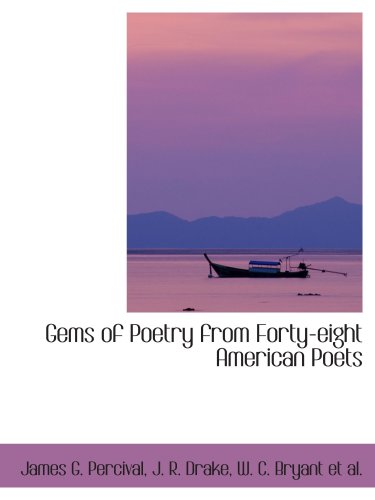 Gems of Poetry from Forty-eight American Poets: James G. Percival