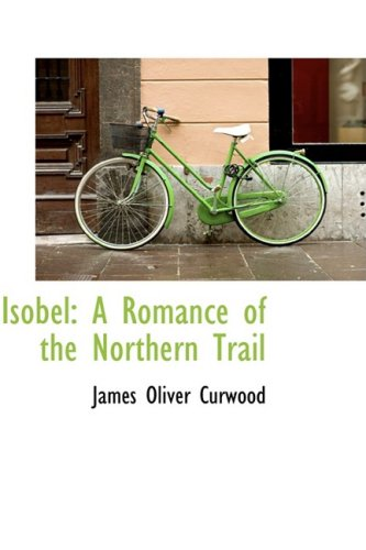 9781103571017: Isobel: A Romance of the Northern Trail