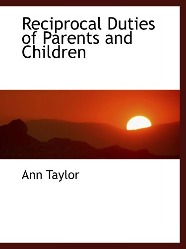Reciprocal Duties of Parents and Children (1103572997) by Ann Taylor
