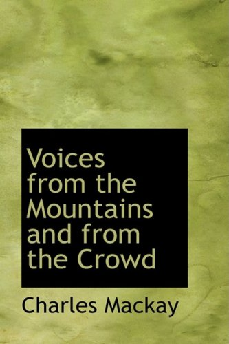 Voices from the Mountains and from the Crowd (9781103573219) by Charles Mackay