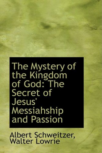 9781103574414: The Mystery of the Kingdom of God: The Secret of Jesus' Messiahship and Passion