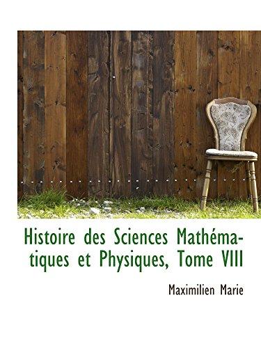 9781103584574: Histoire des Sciences Mathématiques et Physiques, Tome VIII
