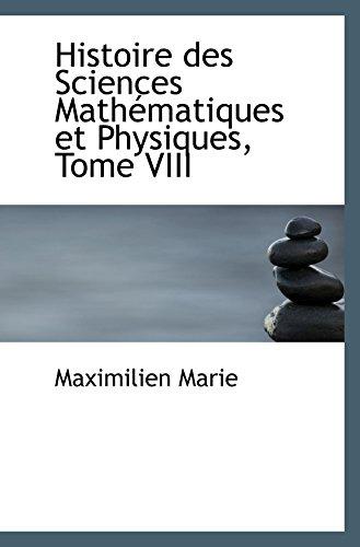 9781103584581: Histoire des Sciences Mathématiques et Physiques, Tome VIII