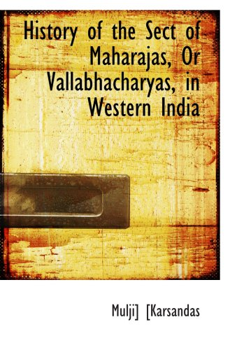 9781103586202: History of the Sect of Maharajas, Or Vallabhacharyas, in Western India